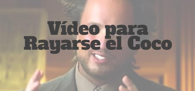 Vídeo para rayarse el coco Vol.2